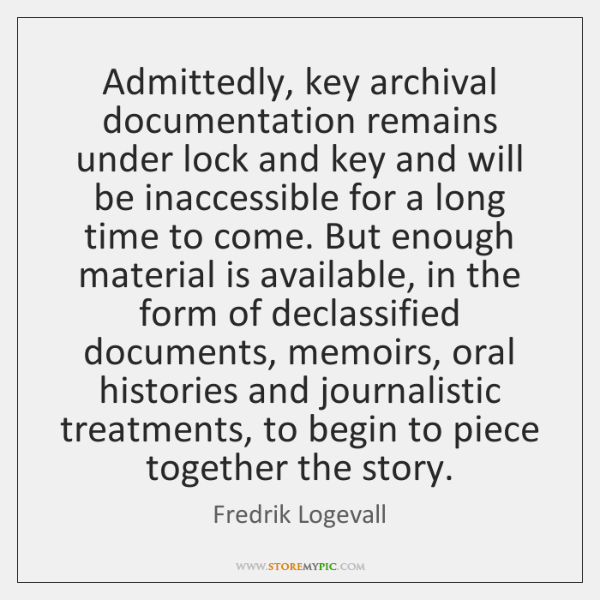Admittedly, key archival documentation remains under lock and key and will be ...