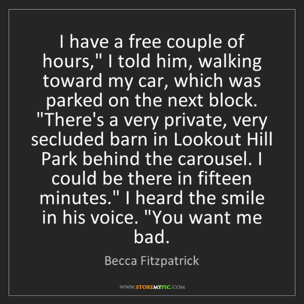 """Becca Fitzpatrick: I have a free couple of hours,"""" I told him, walking toward..."""
