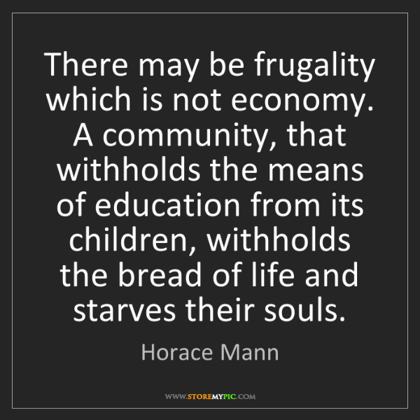 Horace Mann: There may be frugality which is not economy. A community,...