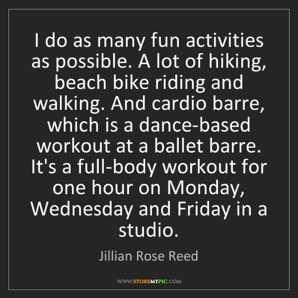 Jillian Rose Reed: I do as many fun activities as possible. A lot of hiking,...