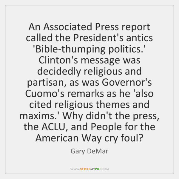 An Associated Press report called the President's antics 'Bible-thumping politics.' Clinton's ...