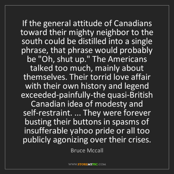 Bruce Mccall: If the general attitude of Canadians toward their mighty...