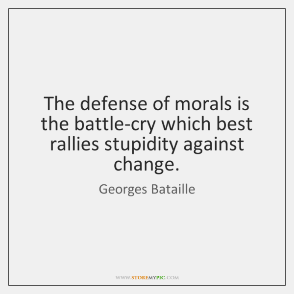 The defense of morals is the battle-cry which best rallies stupidity against ...