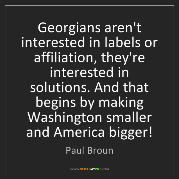 Paul Broun: Georgians aren't interested in labels or affiliation,...