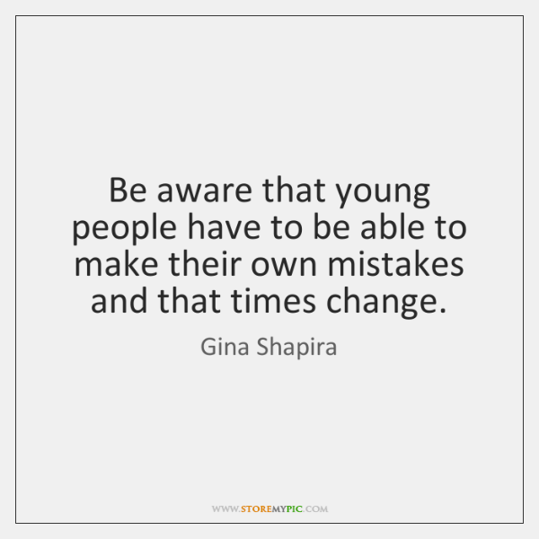 Be aware that young people have to be able to make their ...