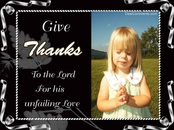 Give thanks for the lord for his unfailing love
