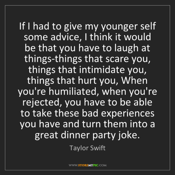Taylor Swift: If I had to give my younger self some advice, I think...