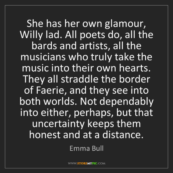 Emma Bull: She has her own glamour, Willy lad. All poets do, all...