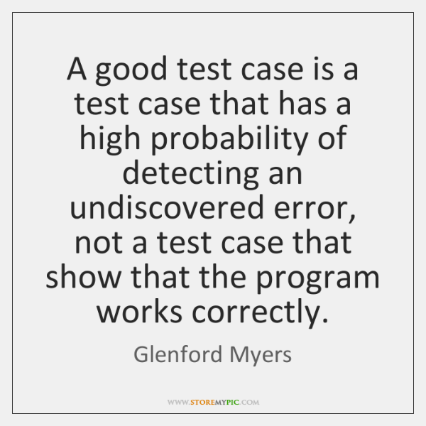 A good test case is a test case that has a high ...