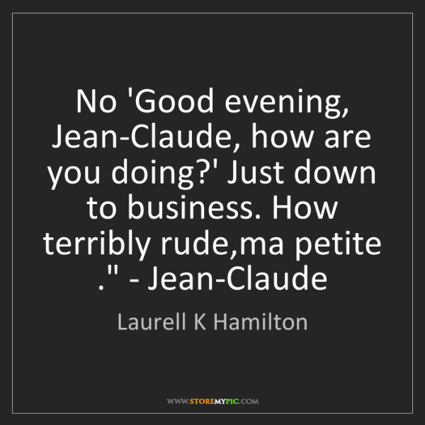 Laurell K Hamilton: 'No 'Good evening, Jean-Claude, how are you doing?' Just...