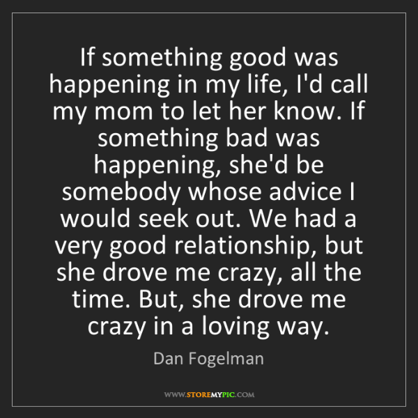 Dan Fogelman: If something good was happening in my life, I'd call...