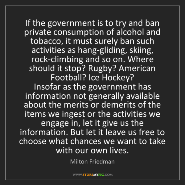 Milton Friedman: If the government is to try and ban private consumption...