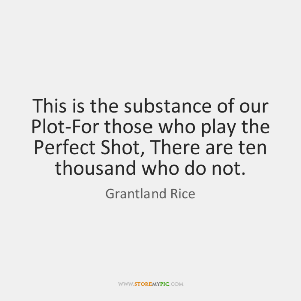 This is the substance of our Plot-For those who play the Perfect ...