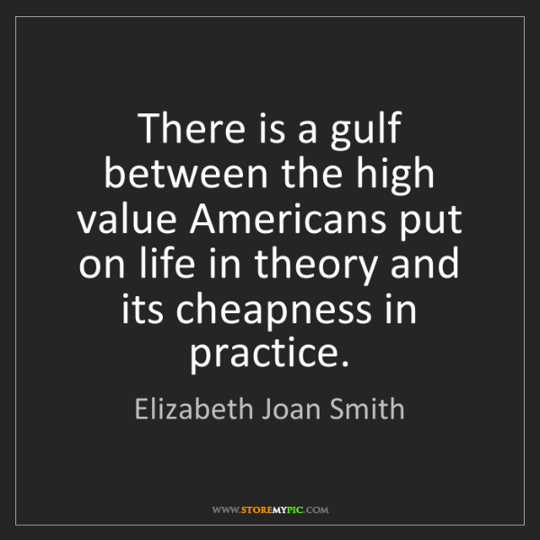 Elizabeth Joan Smith: There is a gulf between the high value Americans put...