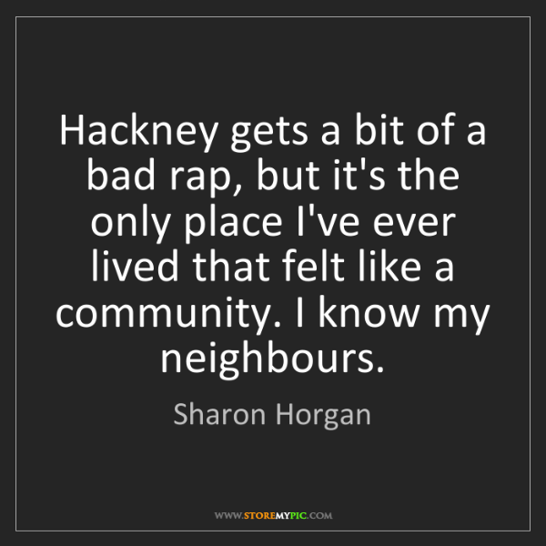 Sharon Horgan: Hackney gets a bit of a bad rap, but it's the only place...