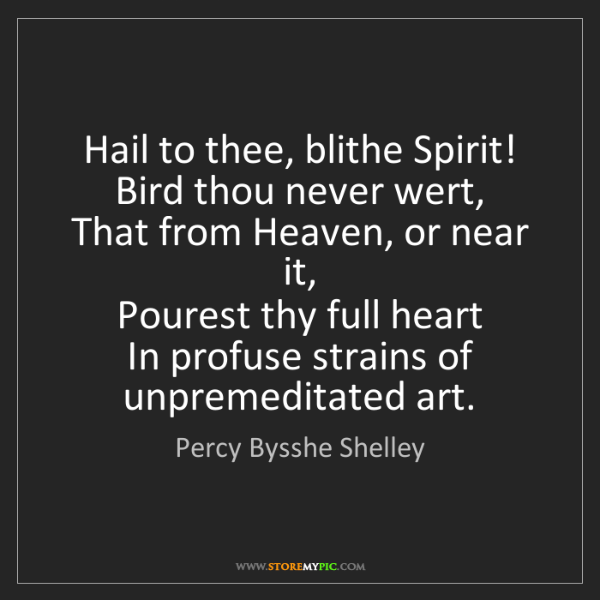 Percy Bysshe Shelley: Hail to thee, blithe Spirit!   Bird thou never wert,...