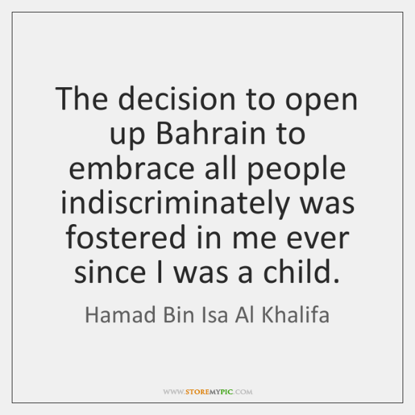 The decision to open up Bahrain to embrace all people indiscriminately was ...