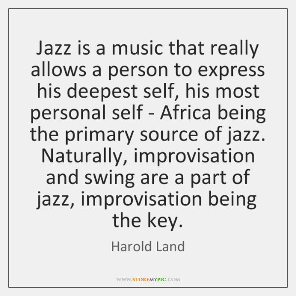 Jazz is a music that really allows a person to express his ...