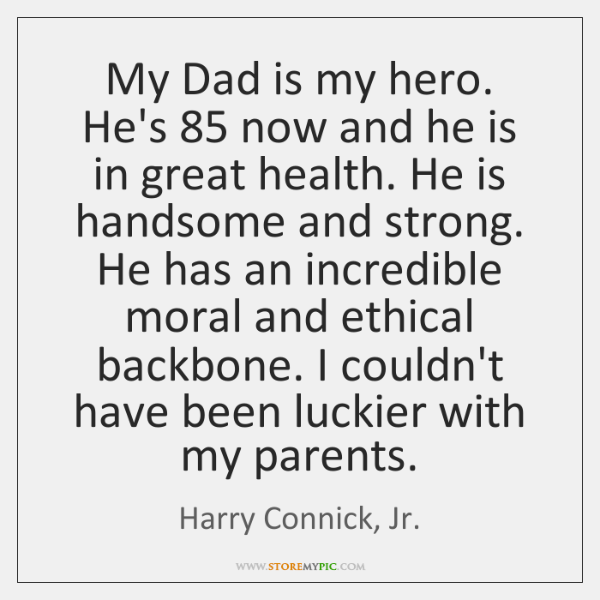 My Dad is my hero. He's 85 now and he is in great ...