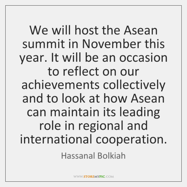 We will host the Asean summit in November this year. It will ...