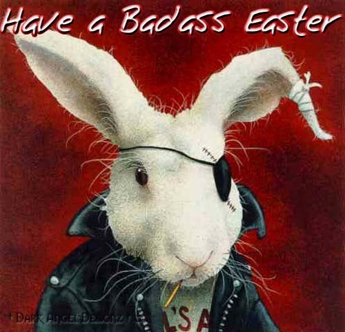 Have a bad ass easter