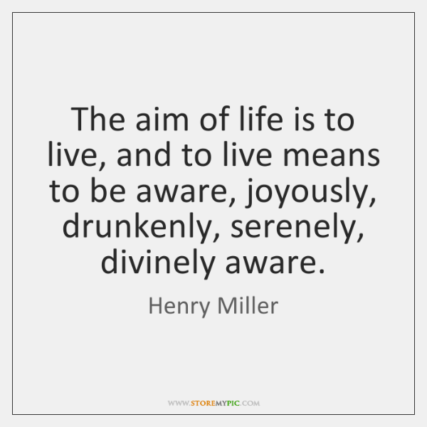 The aim of life is to live, and to live means to ...