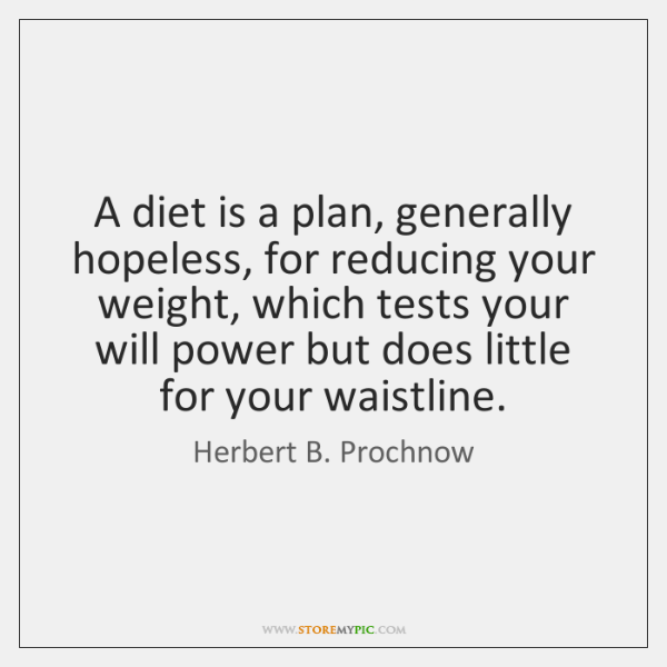 A diet is a plan, generally hopeless, for reducing your weight, which ...