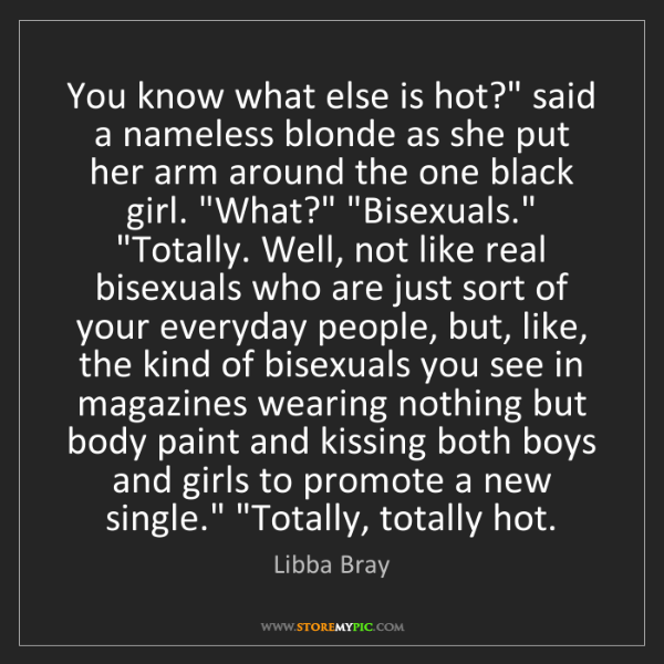 """Libba Bray: You know what else is hot?"""" said a nameless blonde as..."""