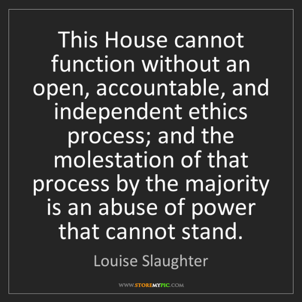 Louise Slaughter: This House cannot function without an open, accountable,...