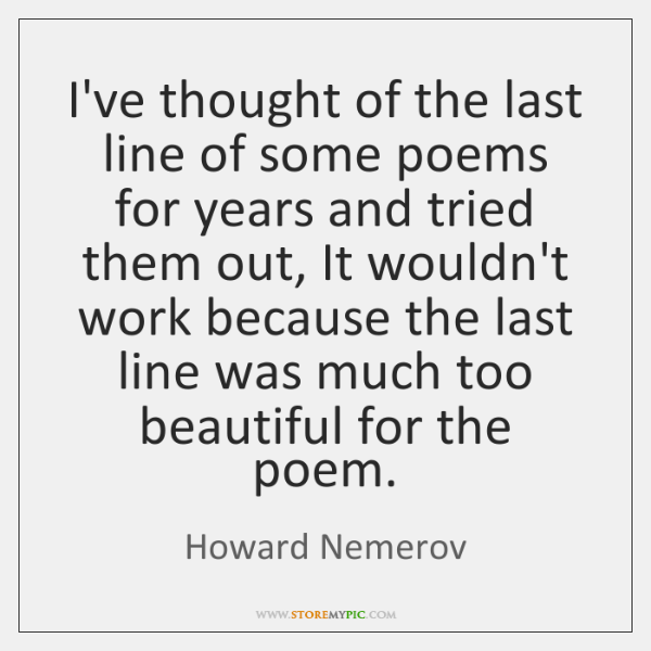 I've thought of the last line of some poems for years and ...