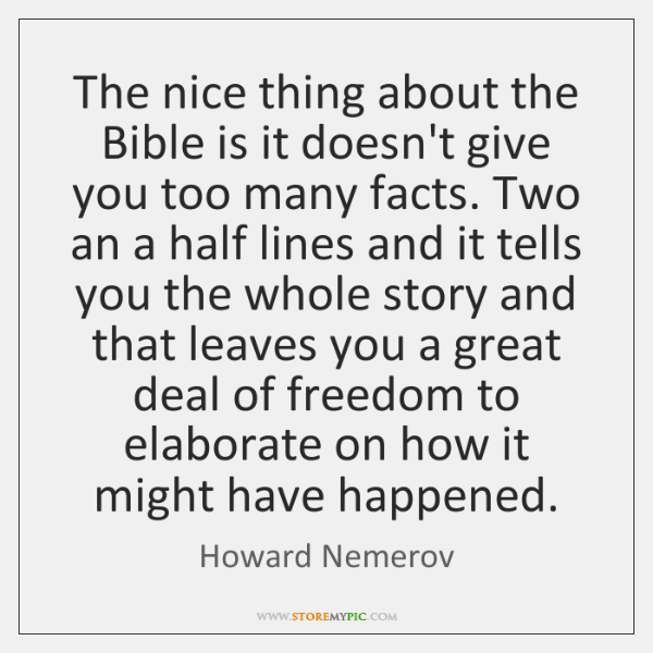 The nice thing about the Bible is it doesn't give you too ...