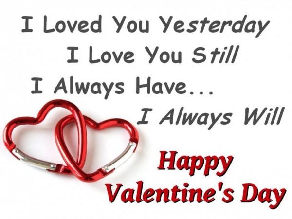 I loved you yesterday i love you still i always have i always will happy valentines day