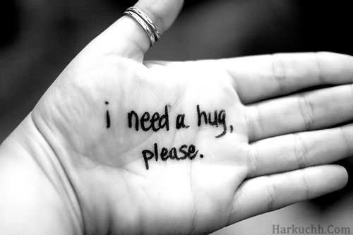 I need a hug please on hand