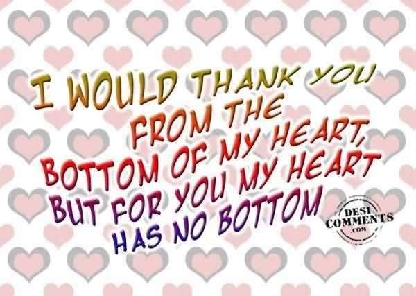 I would thank you from the bottom of my heart has no bottom