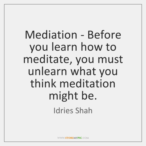 Mediation - Before you learn how to meditate, you must unlearn what ...
