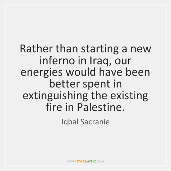 Rather than starting a new inferno in Iraq, our energies would have ...