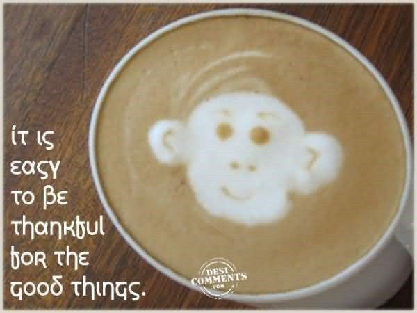 It is easy to be thankful for the good things coffee cup