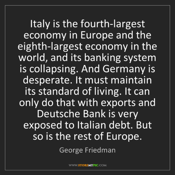 George Friedman: Italy is the fourth-largest economy in Europe and the...