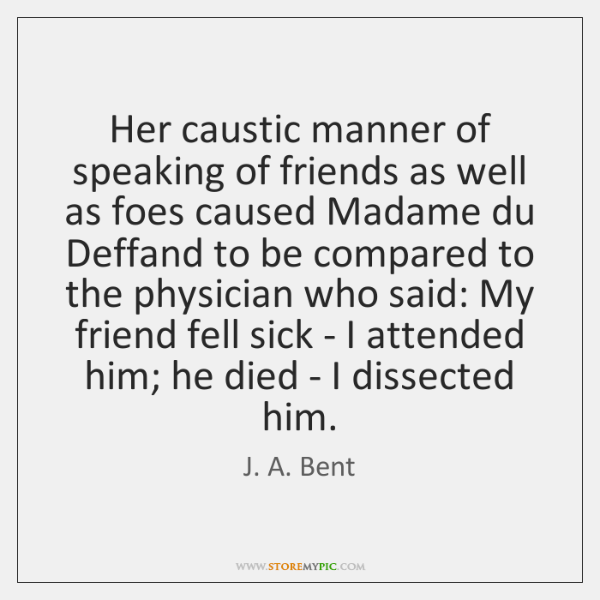 Her caustic manner of speaking of friends as well as foes caused ...