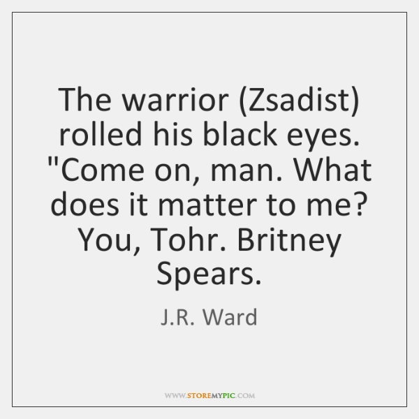"""The warrior (Zsadist) rolled his black eyes. """"Come on, man. What does ..."""