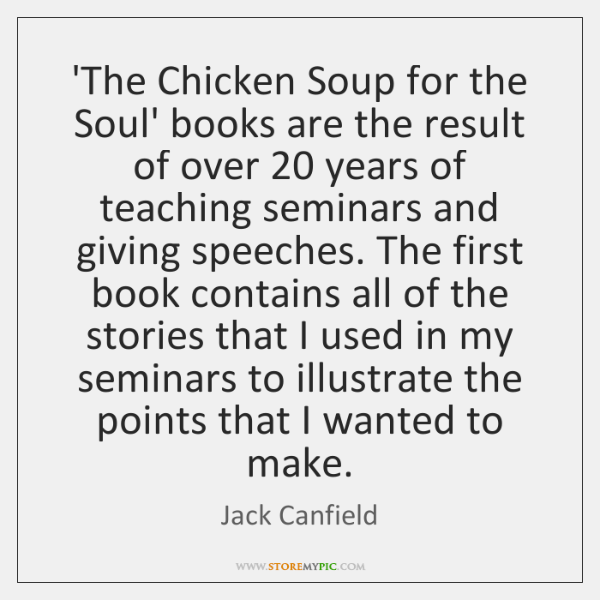 'The Chicken Soup for the Soul' books are the result of over 20 ...