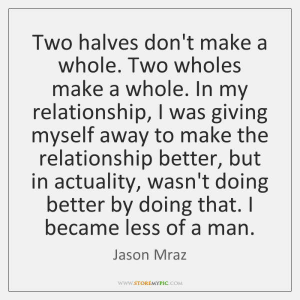 Two Halves Dont Make A Whole Two Wholes Make A Whole In