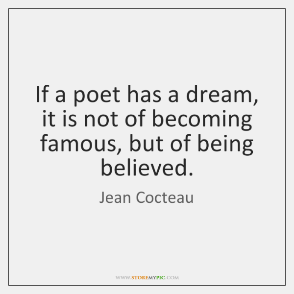 If a poet has a dream, it is not of becoming famous, ...