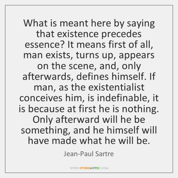 What Is Meant Here By Saying That Existence Precedes Essence It