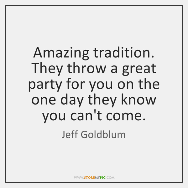 Amazing tradition. They throw a great party for you on the one ...