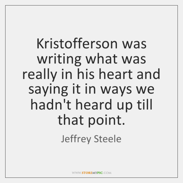 Kristofferson was writing what was really in his heart and saying it ...