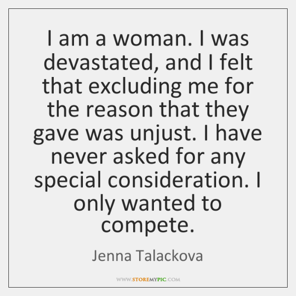 I am a woman. I was devastated, and I felt that excluding ...