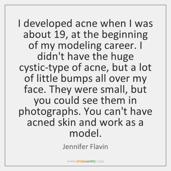 I developed acne when I was about 19, at the beginning of my ...