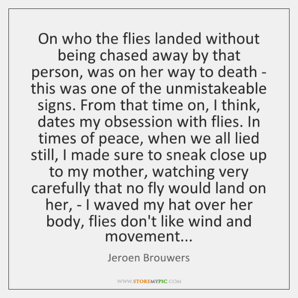 On who the flies landed without being chased away by that person, ...