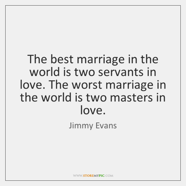 The best marriage in the world is two servants in love. The ...